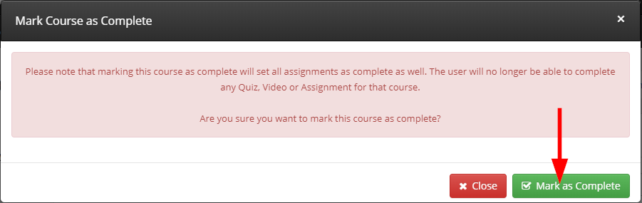 Please note that marking this course as complete will set all assignments as complete as well. The user will no longer be able to complete any Quiz, Video or Assignment for that course. Are you sure you want to mark this course as complete?